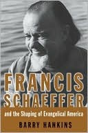 Book: Francis Schaeffer and the Shaping of Evangelical America