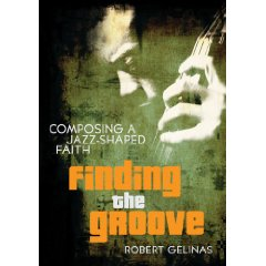 Book: Finding the Groove: Composing a Jazz-Shaped Faith
