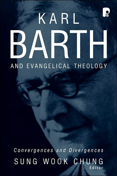 ChungKarl - Karl Barth and Evangelical Theology: Convergences and Divergences, Sung, Wook, Chung