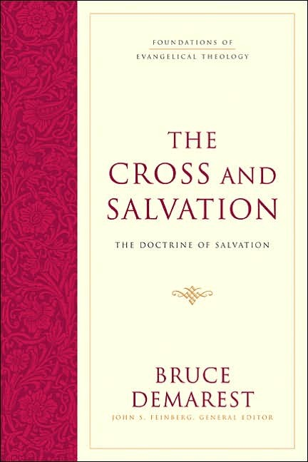 DemCross - The Cross and Salvation: The Doctrine of Salvation, by Bruce A. Demarest