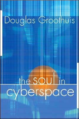 GrooCyber - The Soul in Cyberspace, by Douglas Groothuis