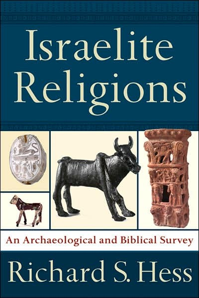 HessIsrRelig - Israelite Religions: An Archaeological and Biblical Survey, by Richard S. Hess