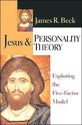 BeckJesus - Jesus & Personality Theory: Exploring the Five-Factor Model, by James R. Beck