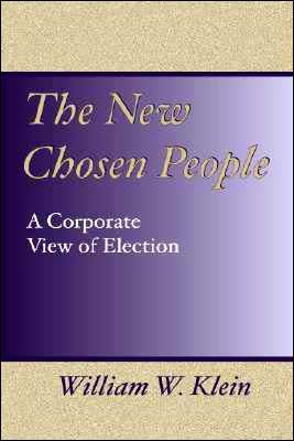 KleinNew - The New Chosen People: A Corporate View of Election, by William W. Klein