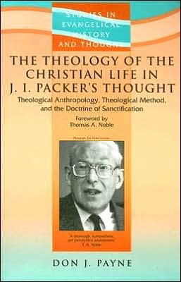 PaynPack - The Theology of the Christian Life in J.I. Packer's Thought: Theological Anthropology, Theological Method, and the Doctrine of Sanctification, by Don J. Payne
